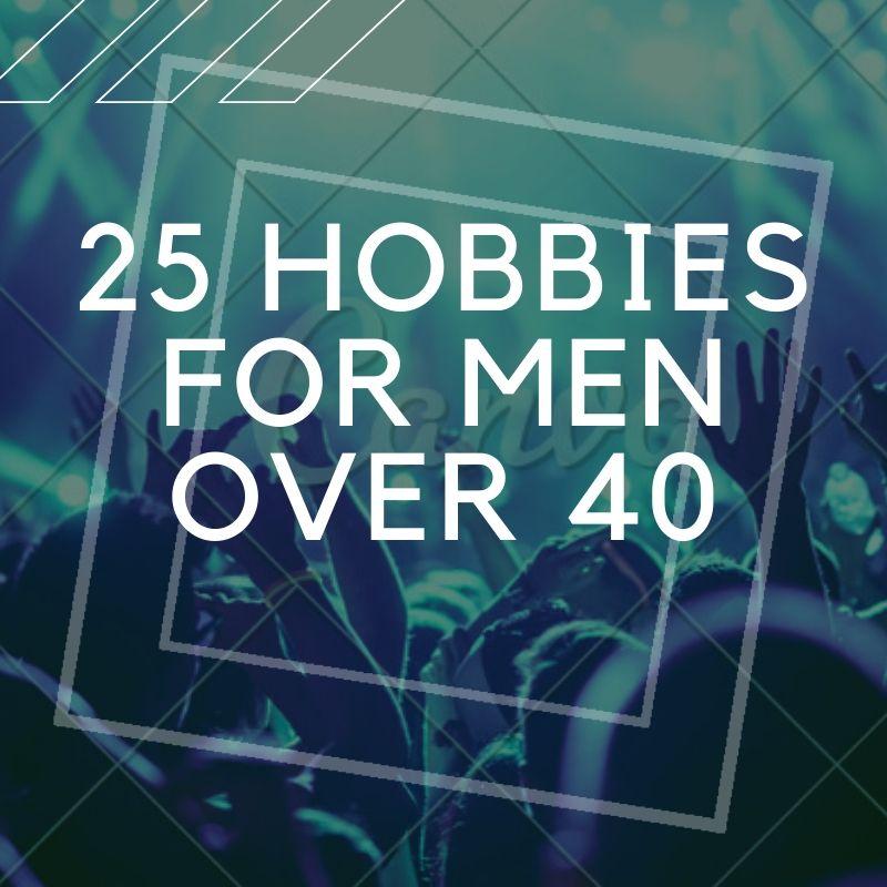 25 Hobbies for Men Over 40